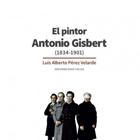 Portada d'«Antonio Gisbert (1834 – 1901)» del Doctor en Història de l'ArtLuisAlbertoPérezVelarde
