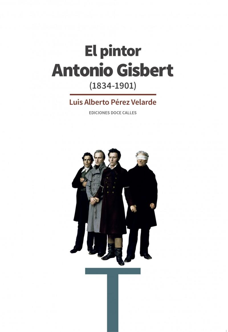 Portada d'«Antonio Gisbert (1834 – 1901)» del Doctor en Història de l'ArtLuisAlbertoPérezVelarde.